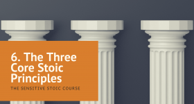 6. The 3 Core Principles (Sensitive Stoic)